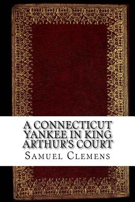 A Connecticut Yankee in King Arthur's court - Clemens, Samuel