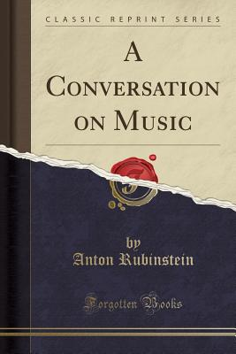 A Conversation on Music (Classic Reprint) - Rubinstein, Anton