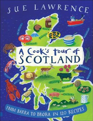 A Cook's Tour of Scotland: From Barra to Brora in 120 Recipes - Lawrence, Sue