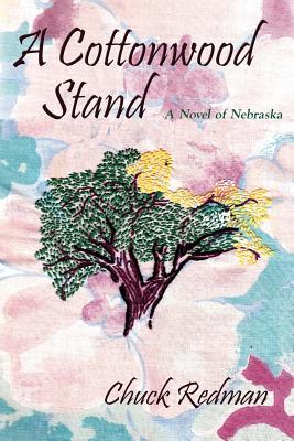 A Cottonwood Stand: A Novel of Nebraska - Redman, Chuck