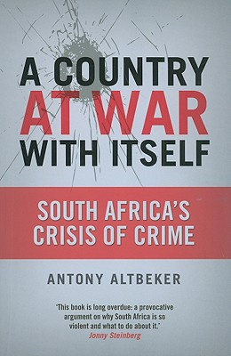 A Country at War with Itself: South Africa's Crisis of Crime - Altbeker, Antony