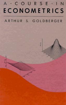 A Course in Econometrics - Goldberger, Arthur S