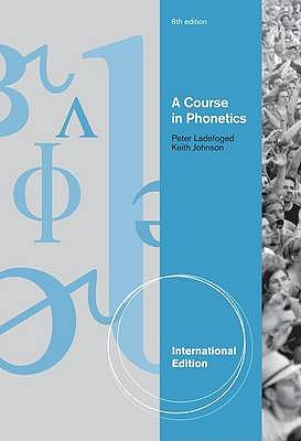 A Course in Phonetics - Ladefoged, Peter, and Johnson, Keith