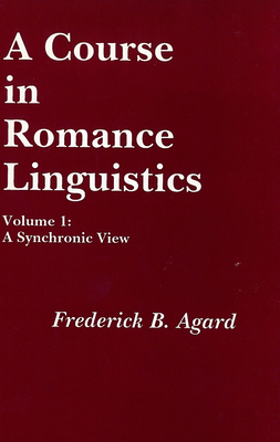 A Course in Romance Linguistics: A Synchronic View, Vol. 1 - Agard, Frederick B