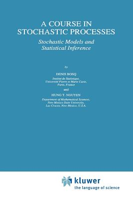 A Course in Stochastic Processes: Stochastic Models and Statistical Inference - Bosq, Denis, and Nguyen, Hung T.