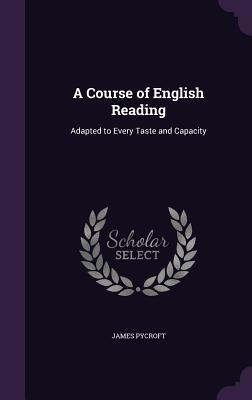 A Course of English Reading: Adapted to Every Taste and Capacity - Pycroft, James