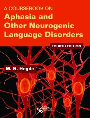 A Coursebook on Aphasia and Other Neurogenic Language Disorders - Hegde, M N