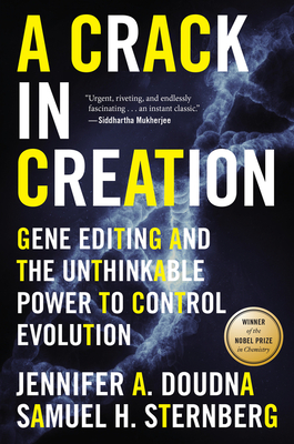 A Crack in Creation: Gene Editing and the Unthinkable Power to Control Evolution - Doudna, Jennifer A, and Sternberg, Samuel H