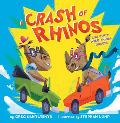 A Crash of Rhinos: And Other Wild Animal Groups - Danylyshyn, Greg
