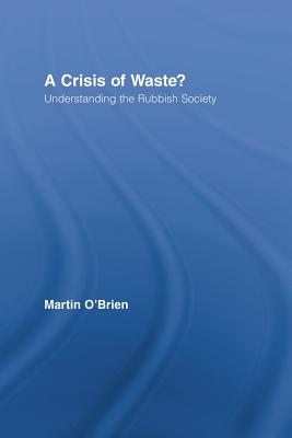 A Crisis of Waste?: Understanding the Rubbish Society - O'Brien, Martin