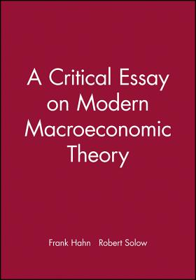 A Critical Essay on Modern Macroeconomic Theory - Hahn, Frank H, and Solow, Robert