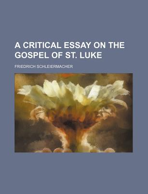 A Critical Essay on the Gospel of St. Luke - Schleiermacher, Friedrich