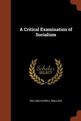 A Critical Examination of Socialism - Mallock, William Hurrell