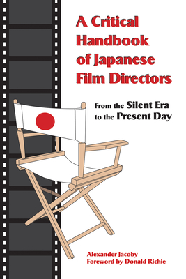 A Critical Handbook of Japanese Film Directors: From the Silent Era to the Present Day - Jacoby, Alexander