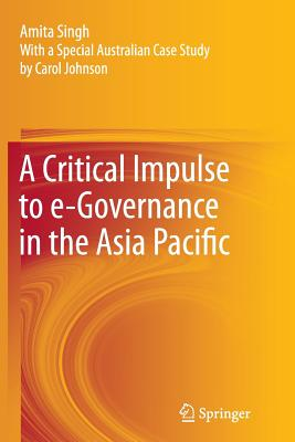 A Critical Impulse to E-Governance in the Asia Pacific - Singh, Amita
