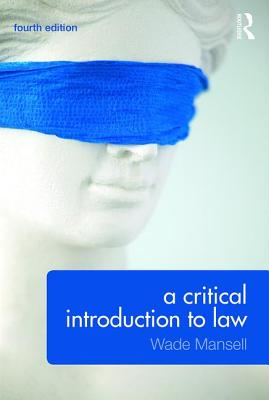 A Critical Introduction to Law - Mansell, Wade, and Meteyard, Belinda, and Thomson, Alan