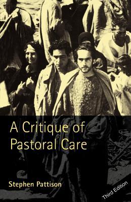A Critique of Pastoral Care - Pattison, Stephen