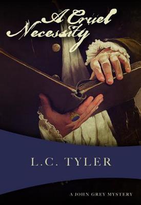 A Cruel Necessity: The First John Grey Historical Mystery - Tyler, L C