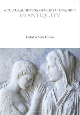 A Cultural History of Dress and Fashion in Antiquity - Harlow, Mary (Editor)