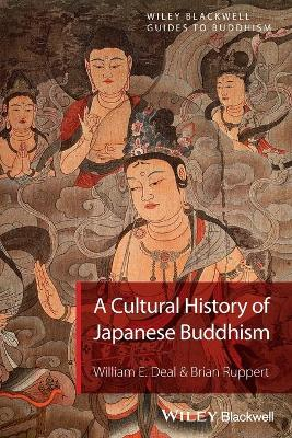 A Cultural History of Japanese Buddhism - Deal, William E., and Ruppert, Brian