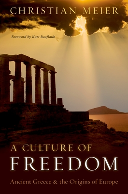 A Culture of Freedom: Ancient Greece and the Origins of Europe - Meier, Christian, Professor, and Raaflaub, Kurt