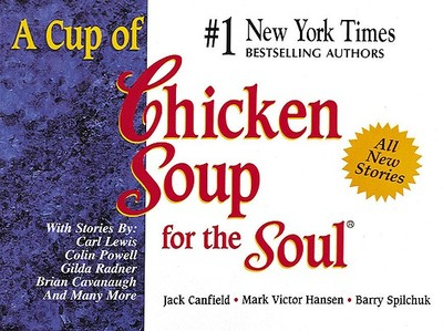 A Cup of Chicken Soup for the Soul - Canfield, Jack, and Hansen, Mark Victor, and Spilchuk, Barry