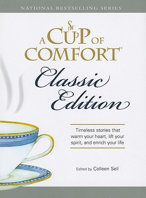 A Cup of Comfort: Timeless Stories That Warm Your Heart, Lift Your Spirit, and Enrich Your Life - Sell, Colleen (Editor)
