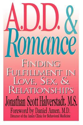A D.D. and Romance: Finding Fulfillment in Love, Sex and Relationships - Halverstadt, Jonathan Scott