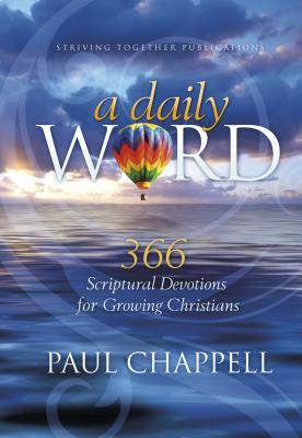 A Daily Word: 366 Scriptural Devotions for Growing Christians - Chappell, Paul, Dr.