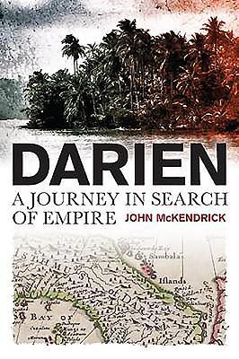 A Darien Journey: In Search of Empire - McKendrick, John