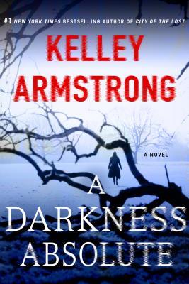 A Darkness Absolute: A Rockton Novel - Armstrong, Kelley