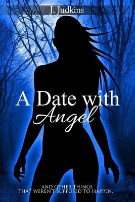 A Date with Angel: And Other Things That Weren't Supposed to Happen - Judkins, J