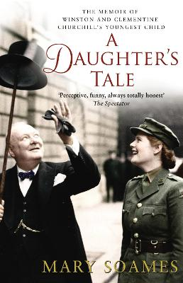 A Daughter's Tale: The Memoir of Winston and Clementine Churchill's youngest child - Soames, Mary
