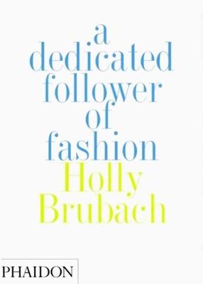 A Dedicated Follower of Fashion - Brubach, Holly
