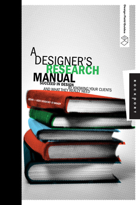A Designer's Research Manual: Succeed in Design by Knowing Your Clients and What They Really Need - Visocky O'Grady, Jennifer, and O'Grady, Ken