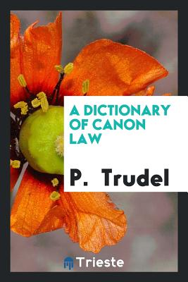 A Dictionary of Canon Law - Trudel, P