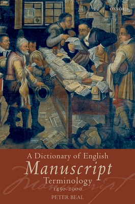 A Dictionary of English Manuscript Terminology: 1450-2000 - Beal, Peter