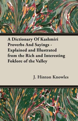 A Dictionary of Kashmiri Proverbs and Sayings - Explained and ... on