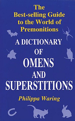 A Dictionary of Omens and Superstitions - Waring, Philippa