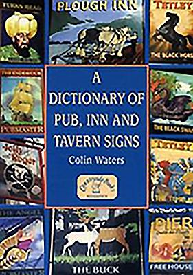 A Dictionary of Pub, Inn & Tavern Signs - Waters, Colin