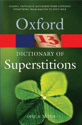 A Dictionary of Superstitions - Opie, Iona (Editor), and Tatem, Moira (Editor)