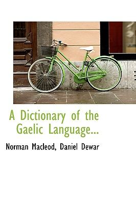 A Dictionary of the Gaelic Language... - MacLeod, Norman, and Dewar, Daniel