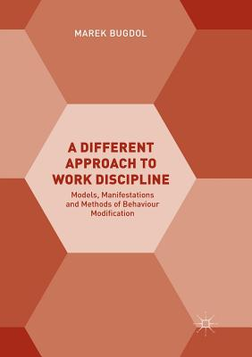 A Different Approach to Work Discipline: Models, Manifestations and Methods of Behaviour Modification - Bugdol, Marek