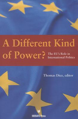 A Different Kind of Power?: The EU's Role in International Politics - Diez, Thomas (Editor)