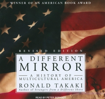 A Different Mirror: A History of Multicultural America - Takaki, Ronald, and Berkrot, Peter (Narrator)