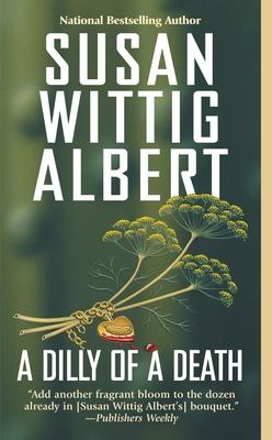 A Dilly of a Death - Albert, Susan Wittig, Ph.D.