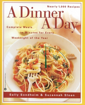 A Dinner a Day: Complete Meals in Minutes for Every Weeknight of the Year - Sondheim, Sally, and Sloan, Sazannah, and Sloan, Suzannah