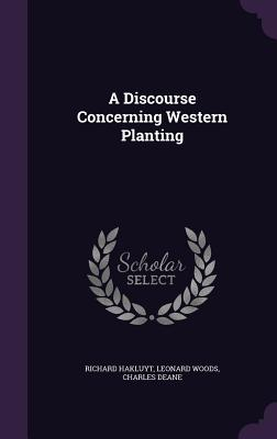A Discourse Concerning Western Planting - Hakluyt, Richard, and Woods, Leonard, and Deane, Charles
