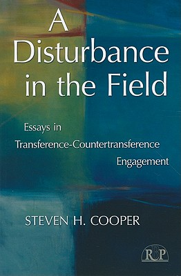A Disturbance in the Field: Essays in Transference-Countertransference Engagement - Cooper, Steven H