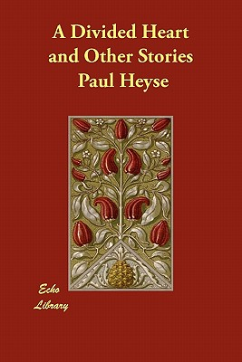 A Divided Heart and Other Stories - Heyse, Paul, and Copeland, Constance Stewart (Translated by)